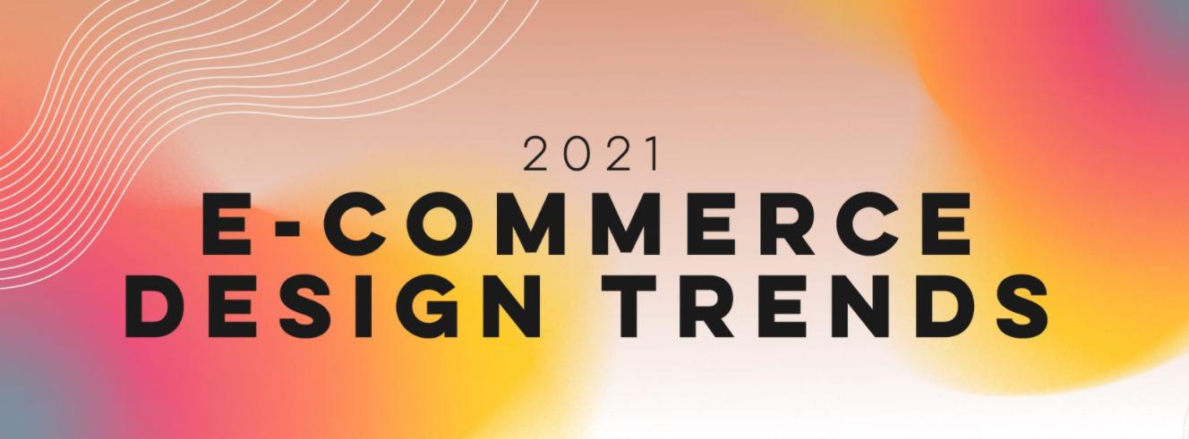 ecommerce design trends 2021